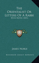 The Orientalist or Letters of a Rabbi: With Notes (1831) by James Noble
