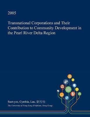 Transnational Corporations and Their Contribution to Community Development in the Pearl River Delta Region by Suet-Yee Cynthia Lau