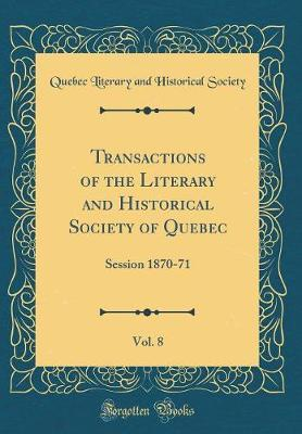 Transactions of the Literary and Historical Society of Quebec, Vol. 8 by Quebec Literary and Historical Society