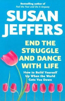End the Struggle and Dance With Life by Susan Jeffers