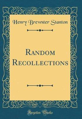Random Recollections (Classic Reprint) by Henry B Stanton