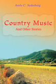 Country Music: And Other Stories by Arelo C Sederberg