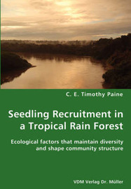Seedling Recruitment in a Tropical Rain Forest by C. E. Timothy Paine