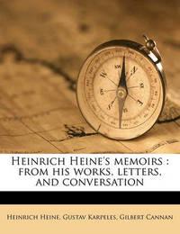 Heinrich Heine's Memoirs: From His Works, Letters, and Conversation Volume 1 by Heinrich Heine