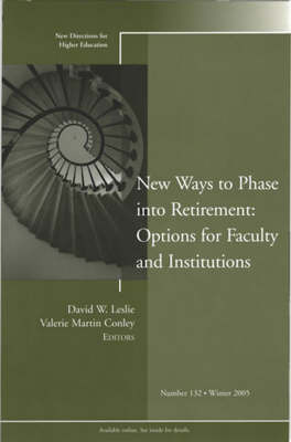 New Ways to Phase into Retirement: Options for Faculty and Institutions by David W. Leslie