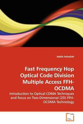 Fast Frequency Hop Optical Code Division Multiple Access Ffh-Ocdma by Habib Fathallah