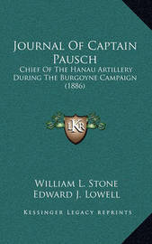 Journal of Captain Pausch: Chief of the Hanau Artillery During the Burgoyne Campaign (1886) by William Leete Stone