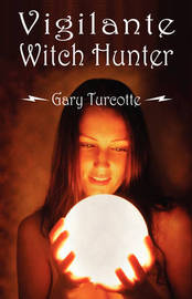Vigilante Witch Hunter by Gary Turcotte