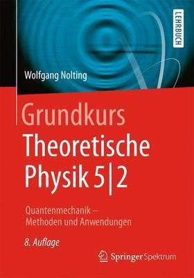 Grundkurs Theoretische Physik 5/2: Quantenmechanik - Methoden Und Anwendungen by Wolfgang Nolting