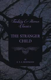 The Stranger Child (Fantasy and Horror Classics) by E.T.A. Hoffmann image