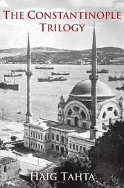 The Constantinople Trilogy by Haig Tahta