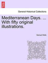 Mediterranean Days. ... with Fifty Original Illustrations. by Samuel Wells
