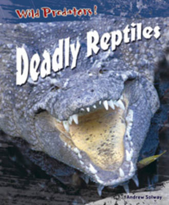 Deadly Reptiles by Andrew Solway