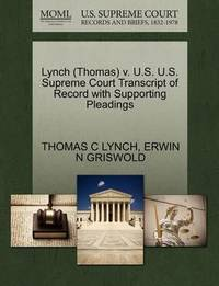 Lynch (Thomas) V. U.S. U.S. Supreme Court Transcript of Record with Supporting Pleadings by Thomas C Lynch