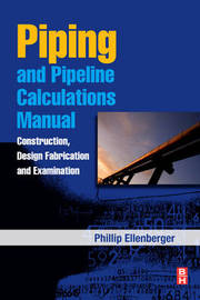 Piping and Pipeline Calculations Manual: Construction, Design Fabrication and Examination by Philip Ellenberger image