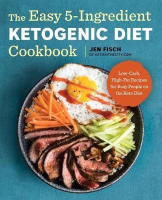 The Easy 5-Ingredient Ketogenic Diet Cookbook by Jen Fisch