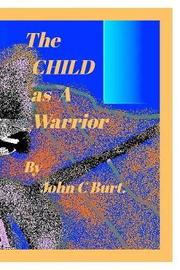 The Child as a Warrior. by John C Burt image