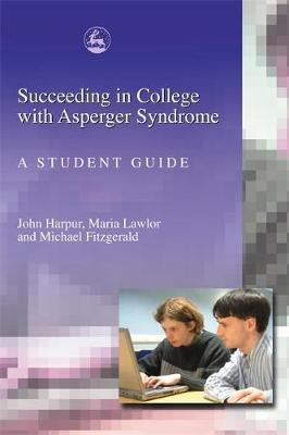 Succeeding in College with Asperger Syndrome by John Harpur