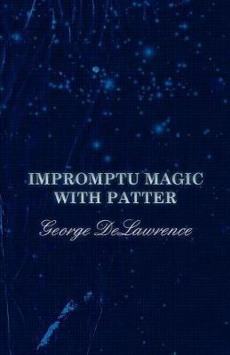 Impromptu Magic with Patter by George Delawrence