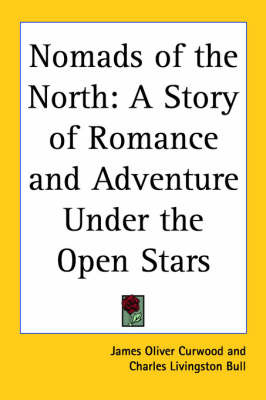 Nomads of the North: A Story of Romance and Adventure Under the Open Stars by James Oliver Curwood image