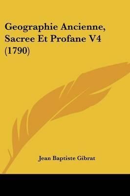 Geographie Ancienne, Sacree Et Profane V4 (1790) by Jean Baptiste Gibrat image