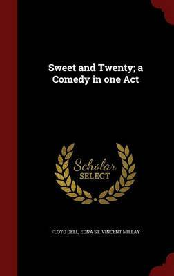 Sweet and Twenty; A Comedy in One Act by Floyd Dell