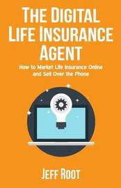 The Digital Life Insurance Agent by Jeff Root