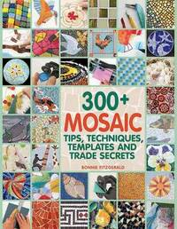300+ Mosaic Tips, Techniques, Templates and Trade Secrets by Bonnie Fitzgerald