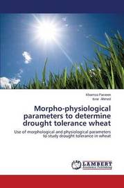 Morpho-Physiological Parameters to Determine Drought Tolerance Wheat by Parveen Khamsa