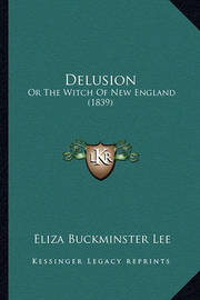 Delusion: Or the Witch of New England (1839) by Eliza Buckminster Lee