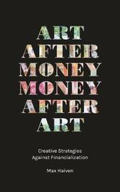 Art after Money, Money after Art by Max Haiven