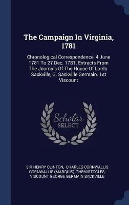 The Campaign in Virginia, 1781 by Sir Henry Clinton