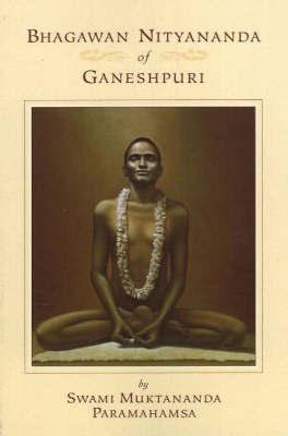 Bhagawan Nityananda of Ganeshpuri by Swami Muktananda