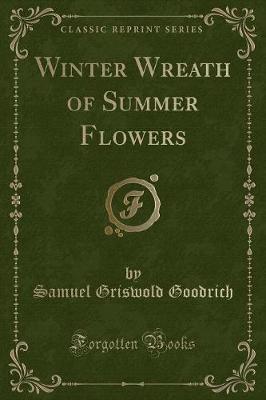 Winter Wreath of Summer Flowers (Classic Reprint) by Samuel Griswold Goodrich