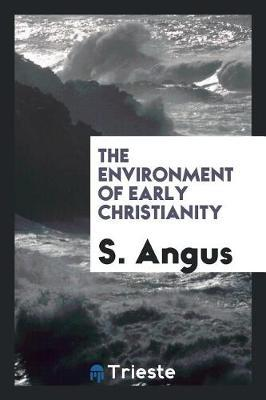 The Environment of Early Christianity by S Angus