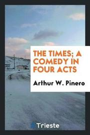 The Times; A Comedy in Four Acts by Arthur W. Pinero image
