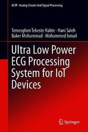 Ultra Low Power ECG Processing System for IoT Devices by Temesghen Tekeste Habte