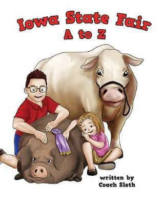 Iowa State Fair A to Z by Ryan Sloth