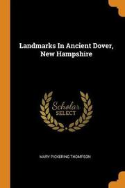 Landmarks in Ancient Dover, New Hampshire by Mary P 1825-1894 Thompson