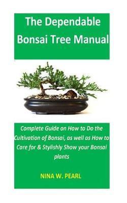 The Dependable Bonsai Tree Manual by Nina W Pearl