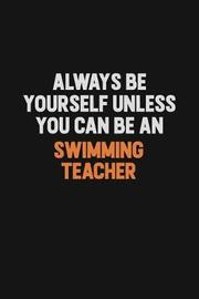 Always Be Yourself Unless You Can Be A Swimming Teacher by Camila Cooper image