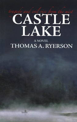 Castle Lake: Tragedy and Evil Rise from the Mist by Thomas A. Ryerson