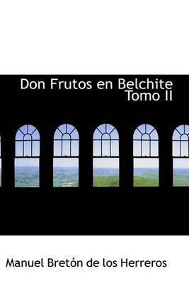 Don Frutos En Belchite Tomo II by Manuel Breton de los Herreros