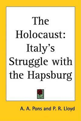 The Holocaust: Italy's Struggle with the Hapsburg by A. A. Pons