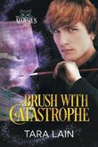 Brush with Catastrophe by Tara Lain