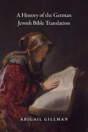 A History of German Jewish Bible Translation by Abigail Gillman