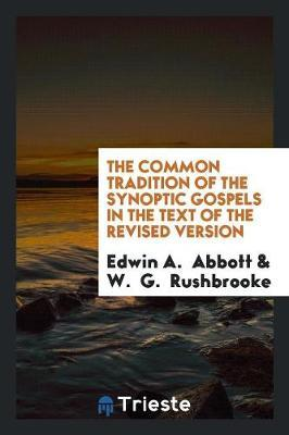 The Common Tradition of the Synoptic Gospels in the Text of the Revised Version by Edwin A Abbott image