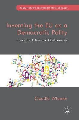 Inventing the EU as a Democratic Polity by Claudia Wiesner