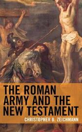 The Roman Army and the New Testament by Christopher B Zeichmann