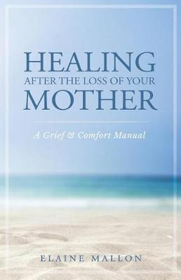 Healing After the Loss of Your Mother by Elaine Mallon